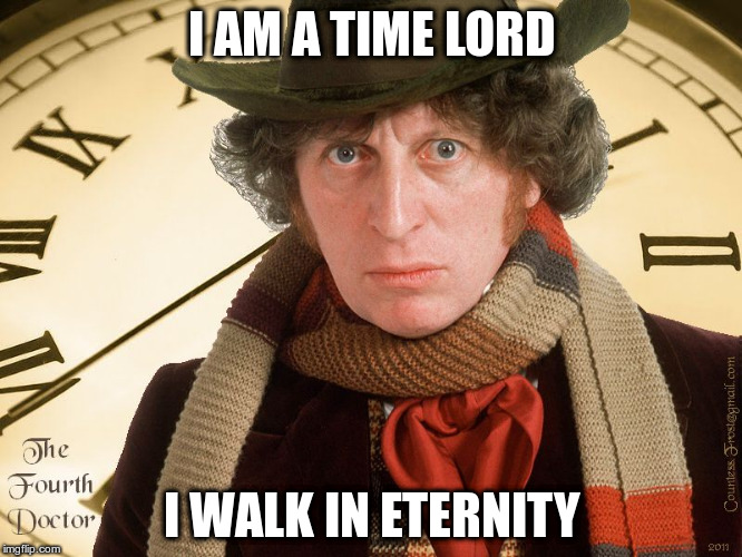 I AM A TIME LORD I WALK IN ETERNITY | image tagged in doctor who clock | made w/ Imgflip meme maker