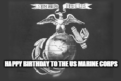 HAPPY BIRTHDAY TO THE US MARINE CORPS | image tagged in marine corps | made w/ Imgflip meme maker