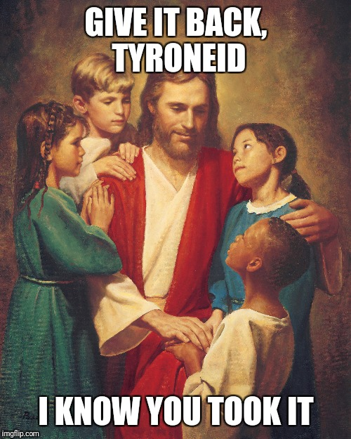 GIVE IT BACK, TYRONEID I KNOW YOU TOOK IT | made w/ Imgflip meme maker