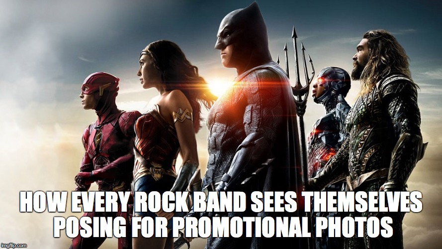 rock band posing | HOW EVERY ROCK BAND SEES THEMSELVES POSING FOR PROMOTIONAL PHOTOS | image tagged in rock bands,posing,batman,wonder woman | made w/ Imgflip meme maker