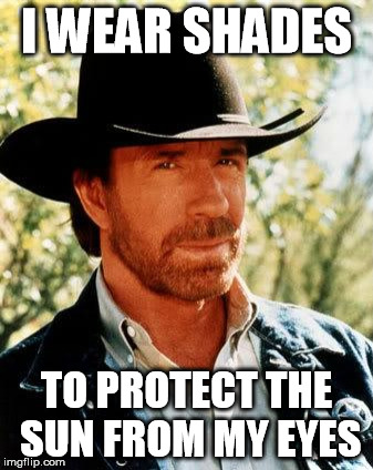 Chuck Norris Meme | I WEAR SHADES TO PROTECT THE SUN FROM MY EYES | image tagged in memes,chuck norris | made w/ Imgflip meme maker