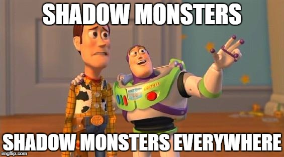 TOYSTORY EVERYWHERE | SHADOW MONSTERS SHADOW MONSTERS EVERYWHERE | image tagged in toystory everywhere | made w/ Imgflip meme maker