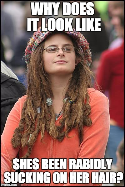 Hippie | WHY DOES IT LOOK LIKE SHES BEEN RABIDLY SUCKING ON HER HAIR? | image tagged in hippie | made w/ Imgflip meme maker
