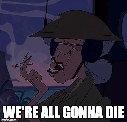 Wilhelma Packard Atlantis | WE'RE ALL GONNA DIE | image tagged in wilhelma packard atlantis | made w/ Imgflip meme maker