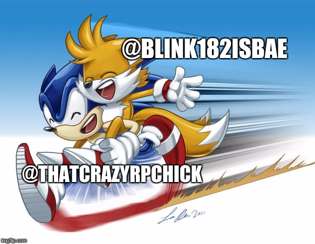 Me and my Quotev bestie | @BLINK182ISBAE @THATCRAZYRPCHICK | image tagged in sonic,tails,friends | made w/ Imgflip meme maker