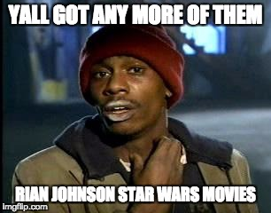 Y'all Got Any More Of That Meme | YALL GOT ANY MORE OF THEM RIAN JOHNSON STAR WARS MOVIES | image tagged in memes,yall got any more of | made w/ Imgflip meme maker
