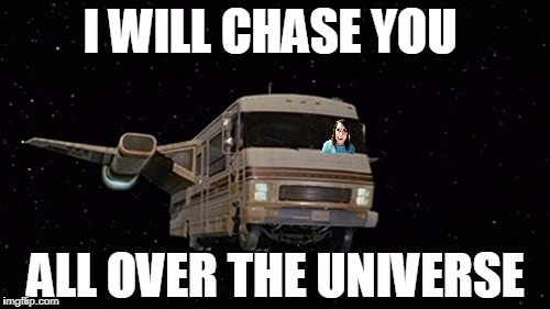Overly Attached Girlfriend Weekend, a Socrates, isayisay and Craziness_all_the_way event on Nov 10-12th. | I WILL CHASE YOU ALL OVER THE UNIVERSE | image tagged in overly attached girlfriend weekend,spaceship,sci-fi | made w/ Imgflip meme maker