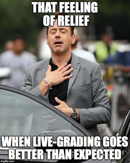 Relief | THAT FEELING OF RELIEF WHEN LIVE-GRADING GOES BETTER THAN EXPECTED | image tagged in relief | made w/ Imgflip meme maker