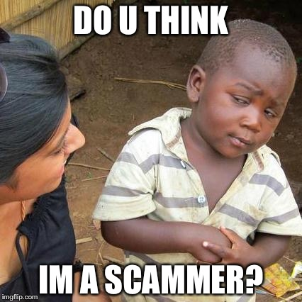 Third World Skeptical Kid Meme | DO U THINK IM A SCAMMER? | image tagged in memes,third world skeptical kid | made w/ Imgflip meme maker