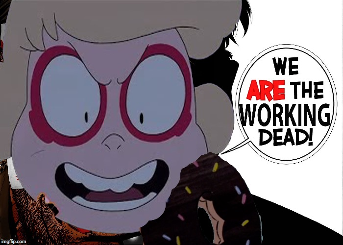 We ARE The Working Dead | image tagged in steven universe,sadie miller,the walking dead,humor,parody,sadie killer | made w/ Imgflip meme maker