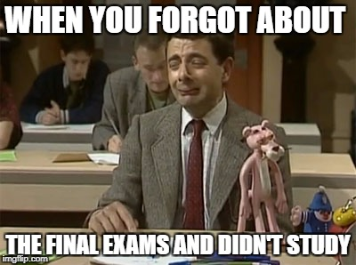 Mr Bean during exam | WHEN YOU FORGOT ABOUT THE FINAL EXAMS AND DIDN'T STUDY | image tagged in mr bean during exam | made w/ Imgflip meme maker