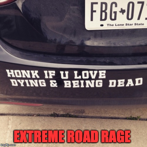 Quiet Please | EXTREME ROAD RAGE | image tagged in road rage,warning | made w/ Imgflip meme maker