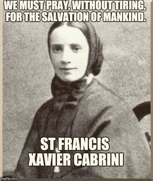 Sf francis Xavier cabrini | image tagged in saint,catholic,god,jesus,hoyspirit,francis | made w/ Imgflip meme maker