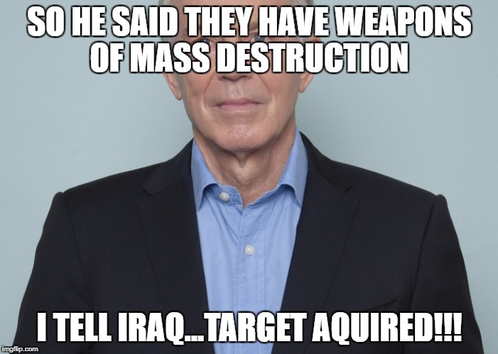 Weapons Of Mass Deception | SO HE SAID THEY HAVE WEAPONS OF MASS DESTRUCTION I TELL IRAQ...TARGET AQUIRED!!! | image tagged in tony blair,political meme | made w/ Imgflip meme maker