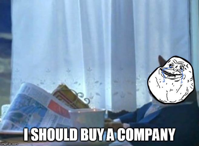 I SHOULD BUY A COMPANY | made w/ Imgflip meme maker