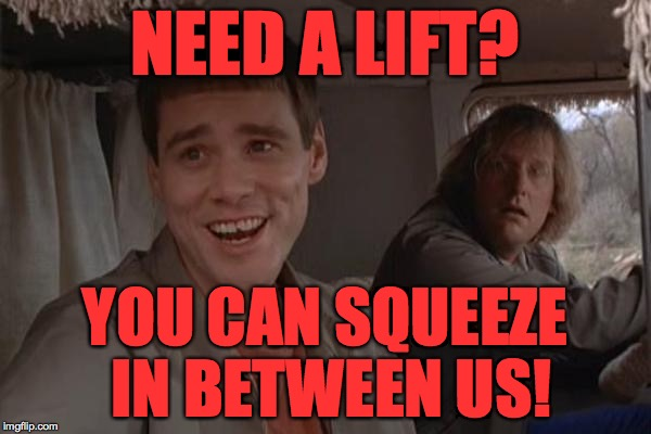 NEED A LIFT? YOU CAN SQUEEZE IN BETWEEN US! | made w/ Imgflip meme maker