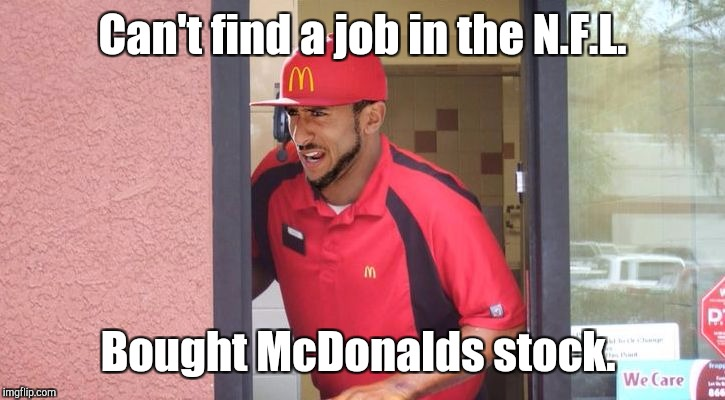 Can't find a job in the N.F.L. Bought McDonalds stock. | made w/ Imgflip meme maker