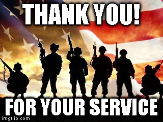 veterans day | THANK YOU! FOR YOUR SERVICE | image tagged in veterans day | made w/ Imgflip meme maker