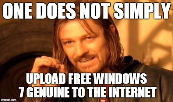 One Does Not Simply Meme | ONE DOES NOT SIMPLY UPLOAD FREE WINDOWS 7 GENUINE TO THE INTERNET | image tagged in memes,one does not simply | made w/ Imgflip meme maker