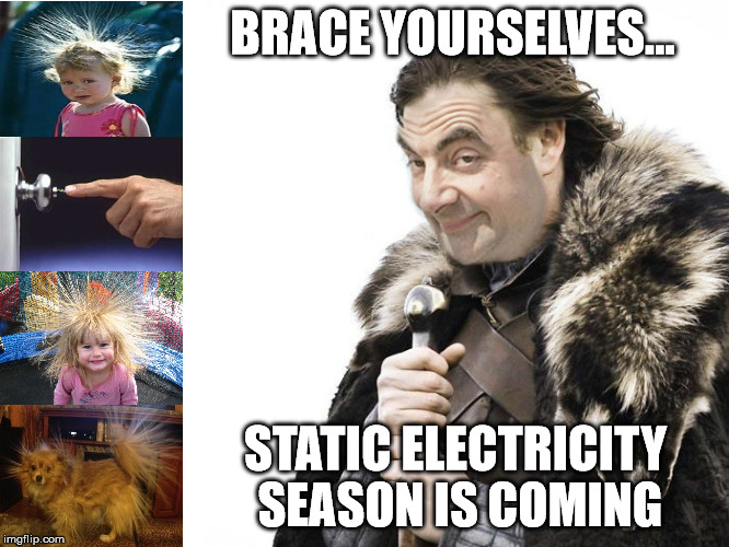 Getting that shock when you least expect it | BRACE YOURSELVES... STATIC ELECTRICITY SEASON IS COMING | image tagged in mr bean brace yourself,memes,shocked,surprise | made w/ Imgflip meme maker