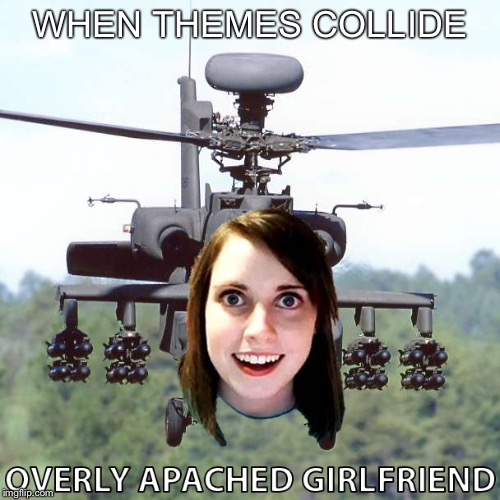 Military Week meets Overly Attached Girlfriend weekend | WHEN THEMES COLLIDE | image tagged in memes,military week,overly attached girlfriend weekend | made w/ Imgflip meme maker