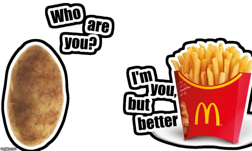Draw Me Like on of your French Fries | image tagged in i'm you,but better,french fries,potato,memes | made w/ Imgflip meme maker