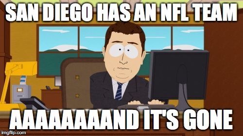 Aaaaand Its Gone Meme | SAN DIEGO HAS AN NFL TEAM AAAAAAAAND IT'S GONE | image tagged in memes,aaaaand its gone,nfl,los angeles chargers,san diego chargers | made w/ Imgflip meme maker
