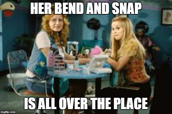 HER BEND AND SNAP IS ALL OVER THE PLACE | made w/ Imgflip meme maker