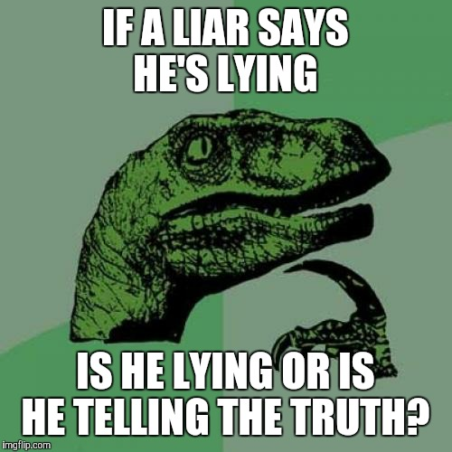 He screams for he does not know..... | IF A LIAR SAYS HE'S LYING IS HE LYING OR IS HE TELLING THE TRUTH? | image tagged in memes,philosoraptor | made w/ Imgflip meme maker