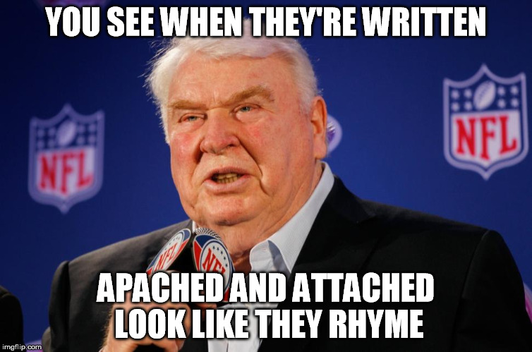 Madden Mike | YOU SEE WHEN THEY'RE WRITTEN APACHED AND ATTACHED LOOK LIKE THEY RHYME | image tagged in madden mike | made w/ Imgflip meme maker
