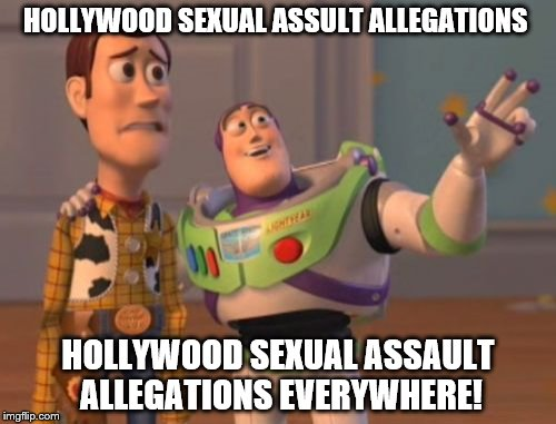 it is just the tip of the iceberg! | HOLLYWOOD SEXUAL ASSULT ALLEGATIONS HOLLYWOOD SEXUAL ASSAULT ALLEGATIONS EVERYWHERE! | image tagged in memes,x x everywhere,hollywood,sexual assault | made w/ Imgflip meme maker