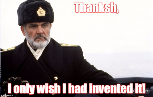 Thanksh, I only wish I had invented it! | made w/ Imgflip meme maker