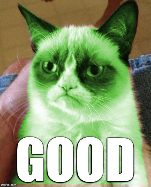 Radioactive Grumpy | GOOD | image tagged in radioactive grumpy | made w/ Imgflip meme maker