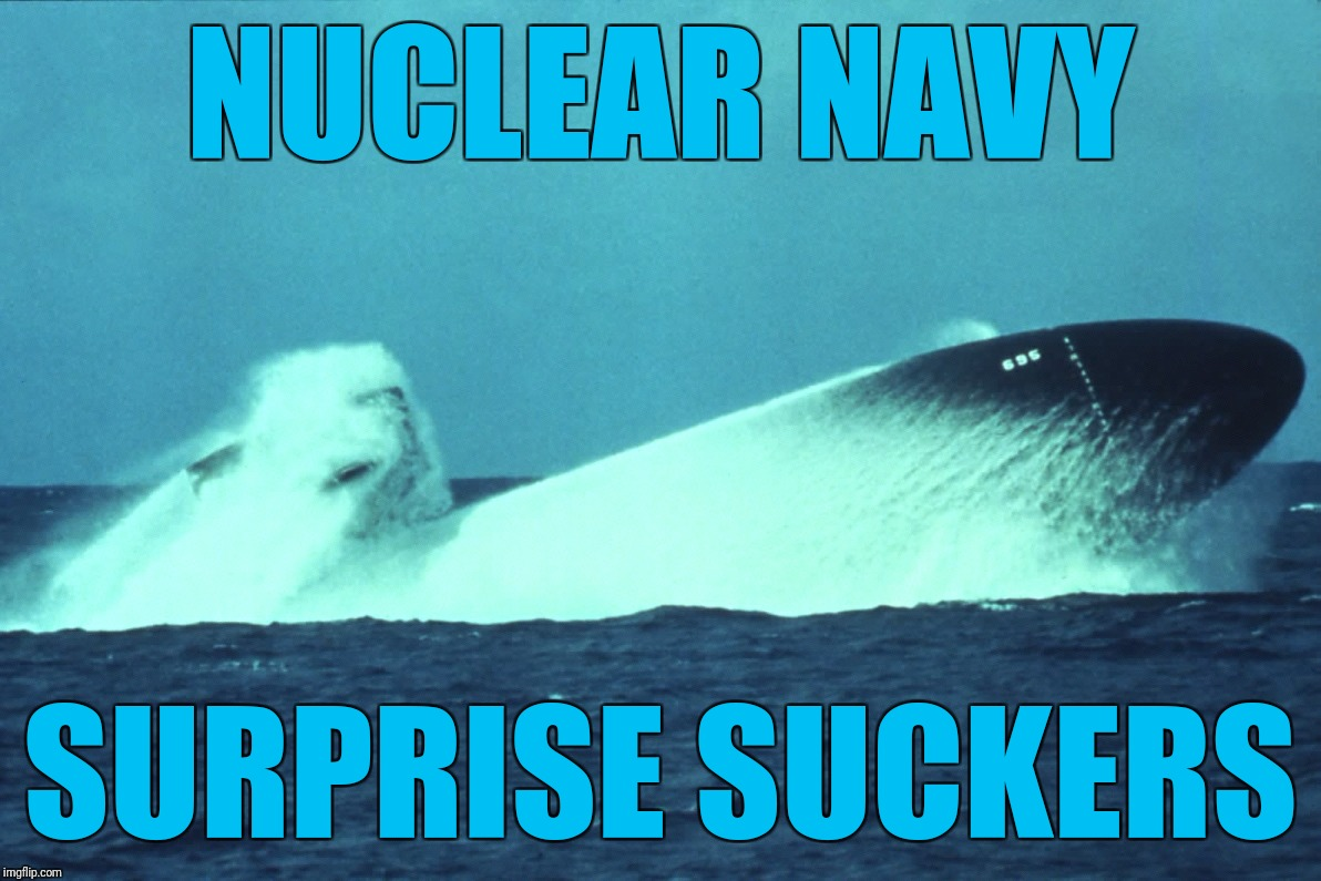 Happy Veterans Day.  The Silent Service has your back. Thank you for your service. | NUCLEAR NAVY SURPRISE SUCKERS | image tagged in nuclear power,mirv,trident,us navy,uss jimmy carter,veterans day | made w/ Imgflip meme maker