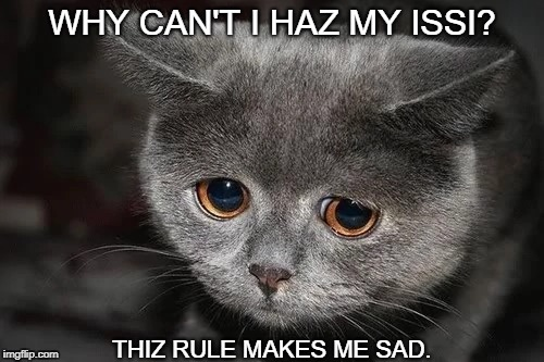 WHY CAN'T I HAZ MY ISSI? THIZ RULE MAKES ME SAD. | made w/ Imgflip meme maker