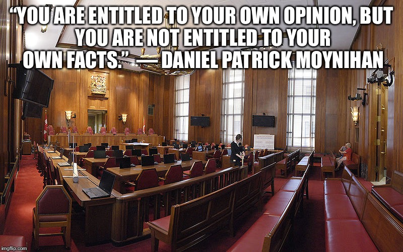 """YOU ARE ENTITLED TO YOUR OWN OPINION,BUT YOU ARE NOT ENTITLED TO YOUR OWN FACTS.""— DANIEL PATRICK MOYNIHAN 