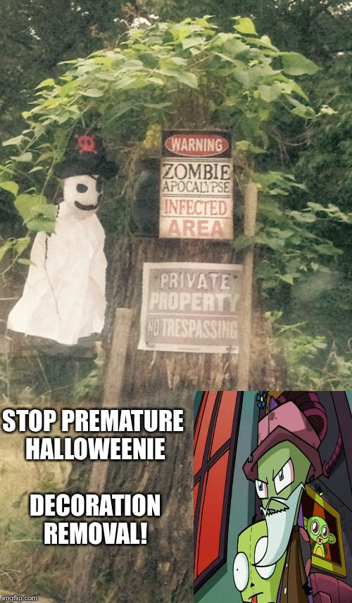 STOP PREMATURE HALLOWEENIE DECORATION REMOVAL! | made w/ Imgflip meme maker