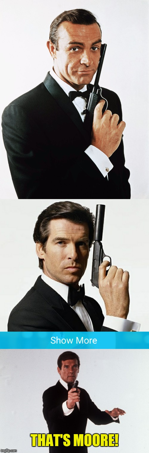 Always brings out the Grammar Nazi in me | THAT'S MOORE! | image tagged in sean connery,pierce brosnan,roger moore,james bond | made w/ Imgflip meme maker