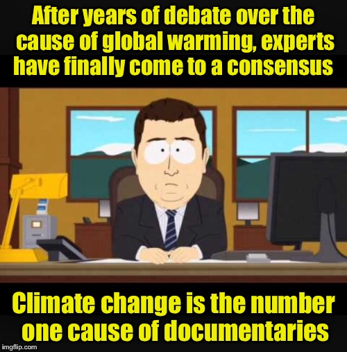 The debate is over | After years of debate over the cause of global warming, experts have finally come to a consensus Climate change is the number one cause of d | image tagged in news anchor,memes,global warming,climate change,documentary | made w/ Imgflip meme maker
