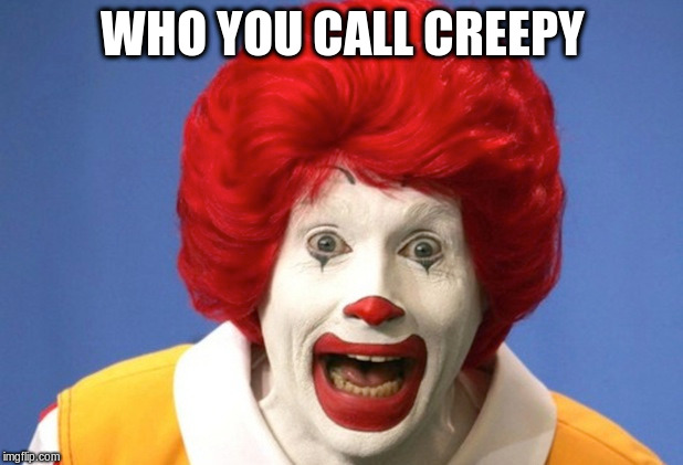 WHO YOU CALL CREEPY | made w/ Imgflip meme maker
