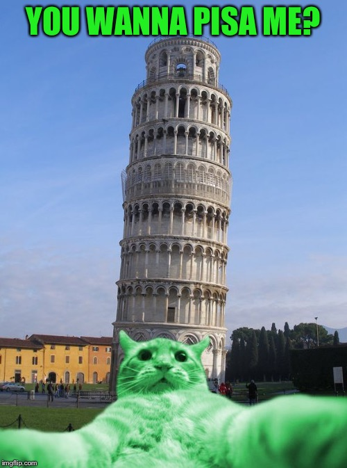 RayCat does Italy | YOU WANNA PISA ME? | image tagged in raycat does italy | made w/ Imgflip meme maker