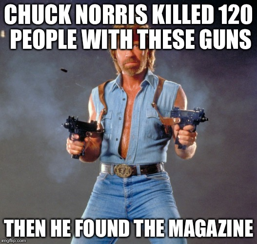 Chuck Norris Guns Meme | CHUCK NORRIS KILLED 120 PEOPLE WITH THESE GUNS THEN HE FOUND THE MAGAZINE | image tagged in memes,chuck norris guns,chuck norris | made w/ Imgflip meme maker