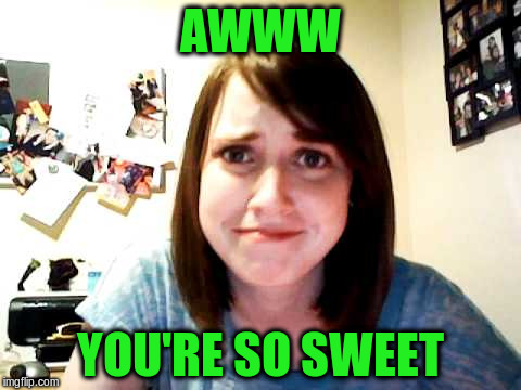 AWWW YOU'RE SO SWEET | made w/ Imgflip meme maker