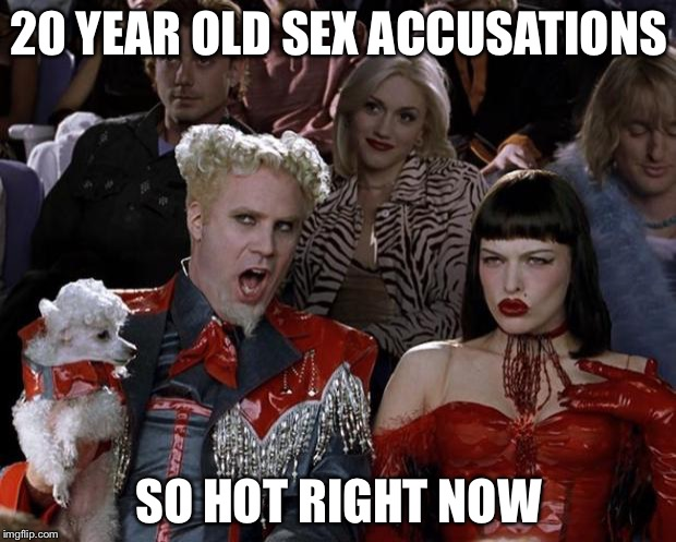 Mugatu So Hot Right Now Meme | 20 YEAR OLD SEX ACCUSATIONS SO HOT RIGHT NOW | image tagged in memes,mugatu so hot right now | made w/ Imgflip meme maker