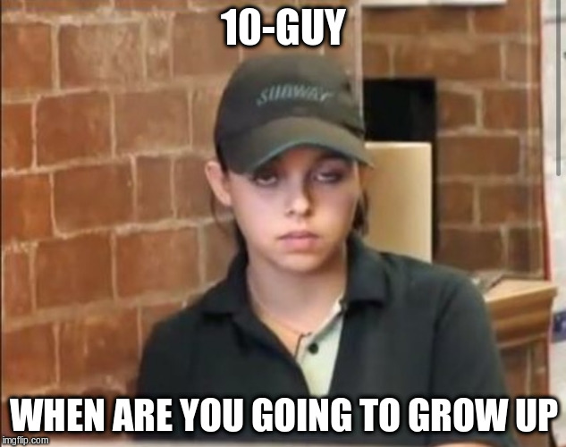 10-GUY WHEN ARE YOU GOING TO GROW UP | made w/ Imgflip meme maker