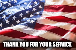 THANK YOU FOR YOUR SERVICE | made w/ Imgflip meme maker