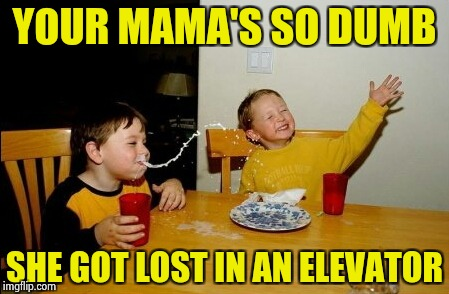 Up or down , make a decision ! | YOUR MAMA'S SO DUMB SHE GOT LOST IN AN ELEVATOR | image tagged in memes,yo mamas so fat,special kind of stupid,lost,math lady/confused lady | made w/ Imgflip meme maker