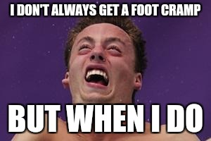 man in pain | I DON'T ALWAYS GET A FOOT CRAMP BUT WHEN I DO | image tagged in man in pain | made w/ Imgflip meme maker