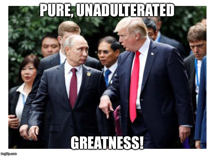 PURE, UNADULTERATED GREATNESS! | image tagged in greatness | made w/ Imgflip meme maker