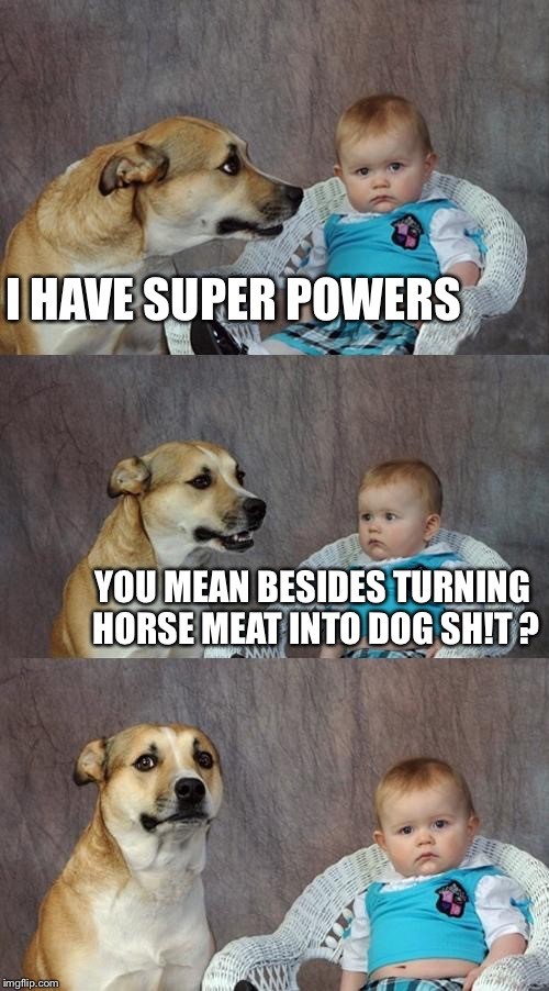 Super hero week  | I HAVE SUPER POWERS YOU MEAN BESIDES TURNING HORSE MEAT INTO DOG SH!T ? | image tagged in memes,dad joke dog,superheroes | made w/ Imgflip meme maker